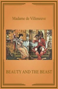 Beauty and the Beast - Gabrielle-Suzanne Barbot de Villeneuve