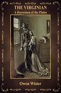 The Virginian A Horseman Of The Plains - Owen Wister